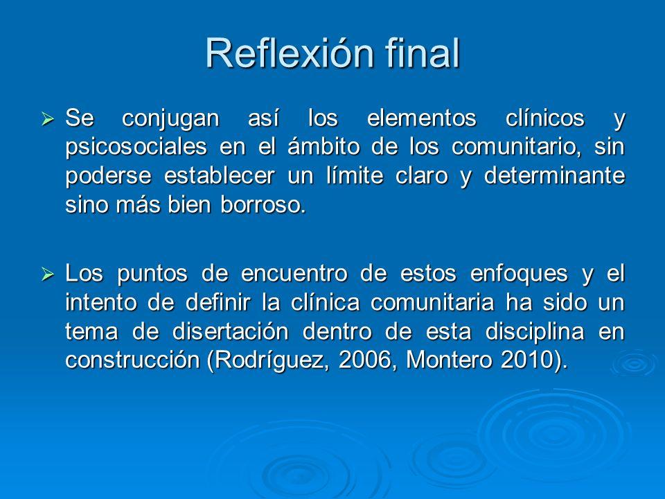 Reflexión final Se conjugan así los elementos clínicos y psicosociales en el ámbito de los comunitario, sin poderse establecer un límite claro y deter