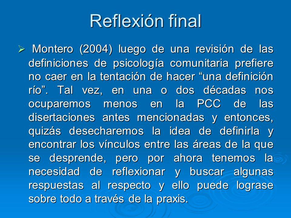 Reflexión final Montero (2004) luego de una revisión de las definiciones de psicología comunitaria prefiere no caer en la tentación de hacer una defin