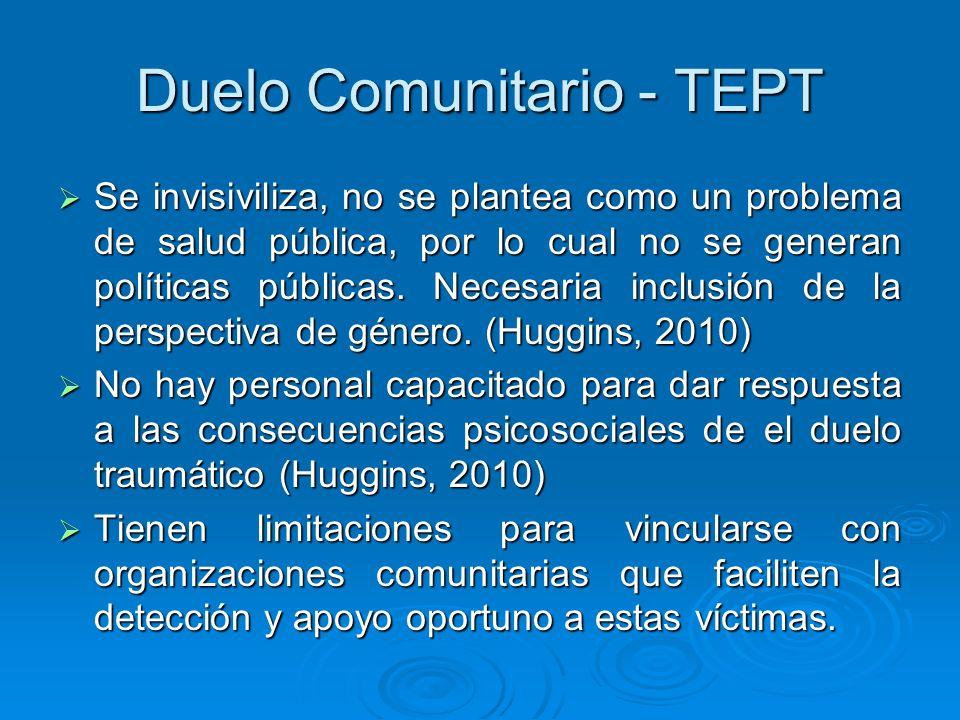 Duelo Comunitario - TEPT Se invisiviliza, no se plantea como un problema de salud pública, por lo cual no se generan políticas públicas. Necesaria inc