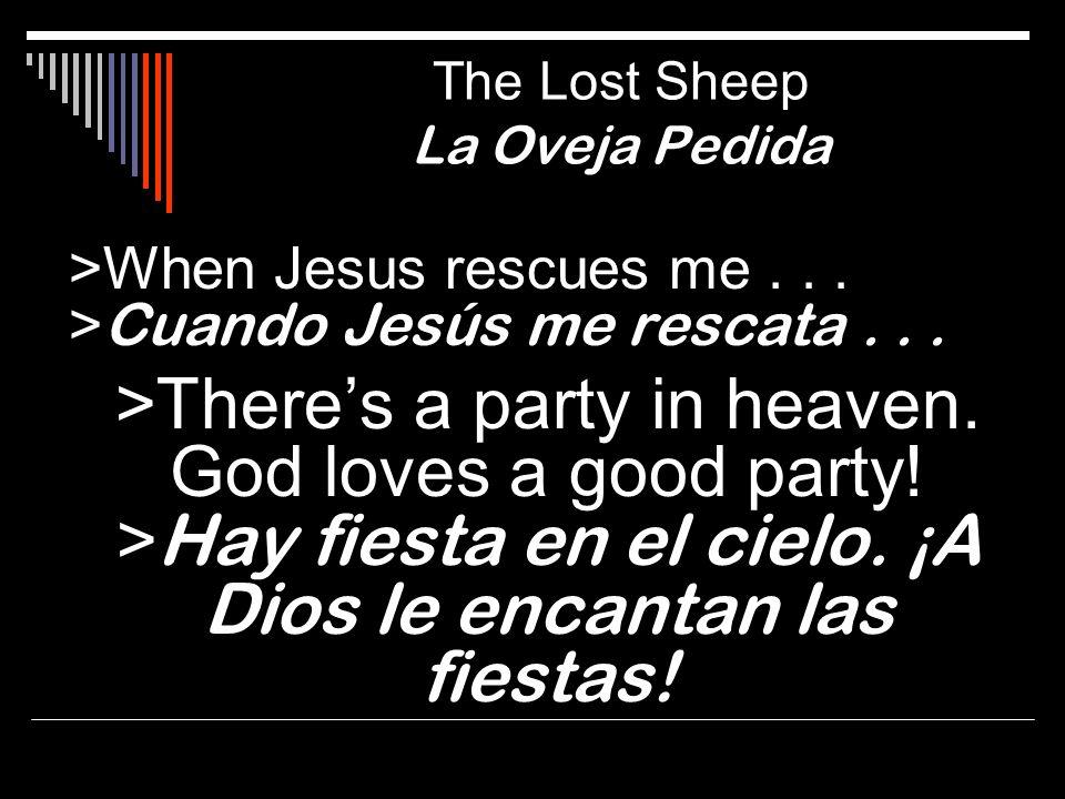>When Jesus rescues me... > Cuando Jesús me rescata... >Theres a party in heaven. God loves a good party! > Hay fiesta en el cielo. ¡A Dios le encanta