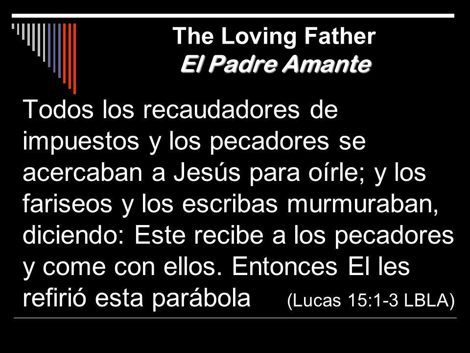 El Padre Amante The Loving Father El Padre Amante Todos los recaudadores de impuestos y los pecadores se acercaban a Jesús para oírle; y los fariseos