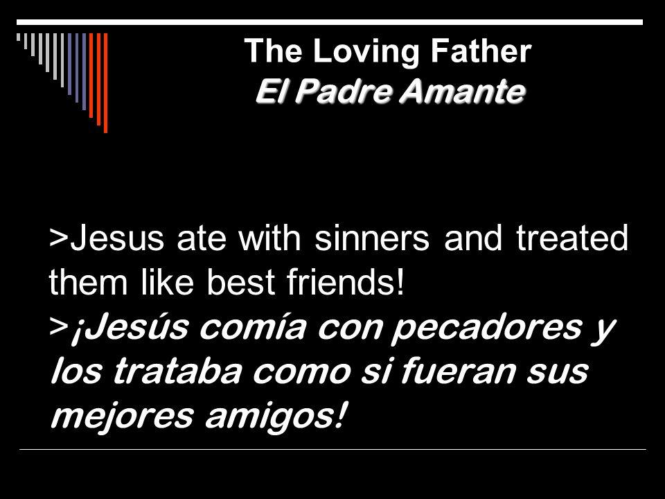 >Jesus ate with sinners and treated them like best friends! > ¡Jesús comía con pecadores y los trataba como si fueran sus mejores amigos! El Padre Ama