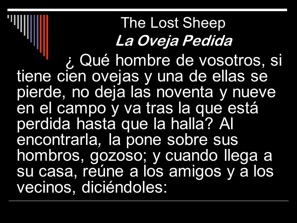 ¿ Qué hombre de vosotros, si tiene cien ovejas y una de ellas se pierde, no deja las noventa y nueve en el campo y va tras la que está perdida hasta q