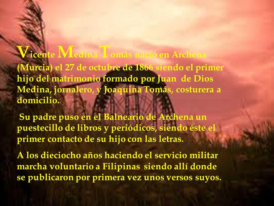 V icente M edina T omás nació en Archena (Murcia) el 27 de octubre de 1866 siendo el primer hijo del matrimonio formado por Juan de Dios Medina, jorna