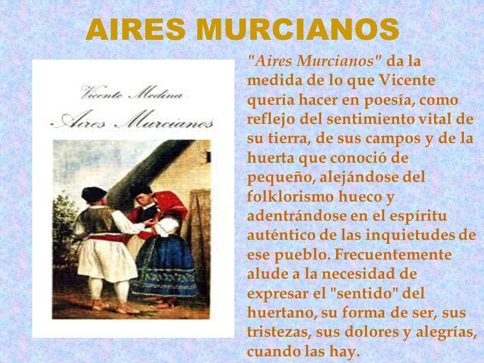 AIRES MURCIANOS L o que el poeta quiere ante todo es transmitir la vida de los hombres y mujeres de la huerta.