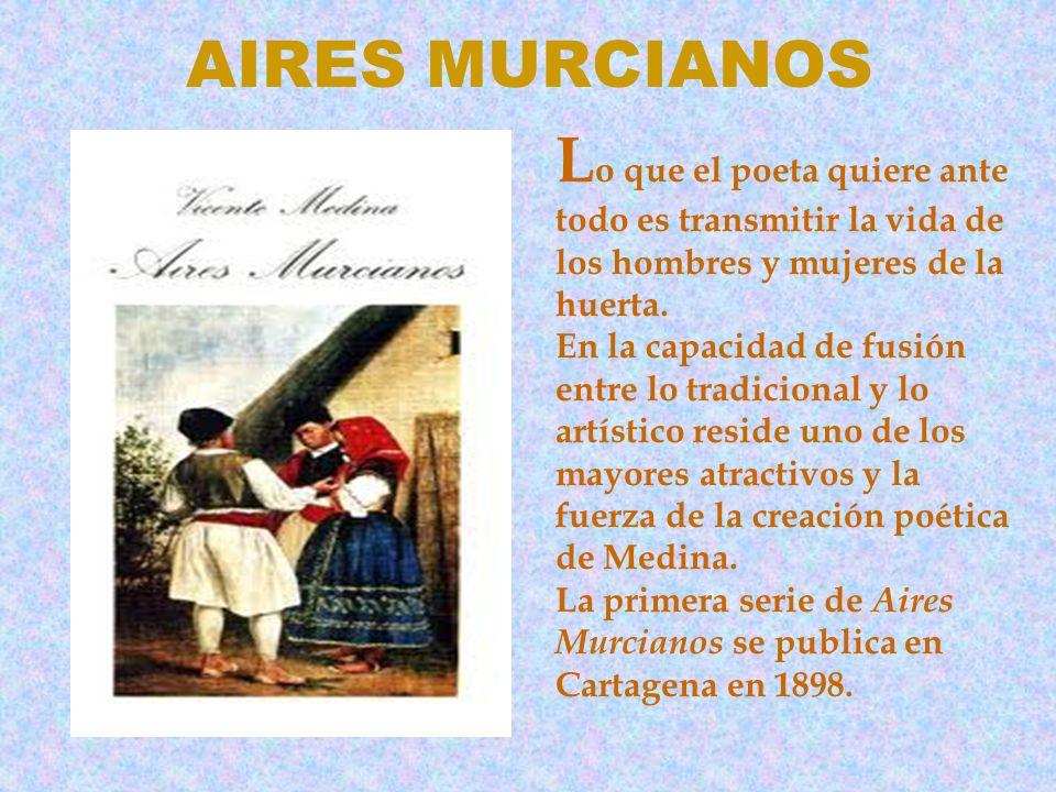 AIRES MURCIANOS L o que el poeta quiere ante todo es transmitir la vida de los hombres y mujeres de la huerta. En la capacidad de fusión entre lo trad