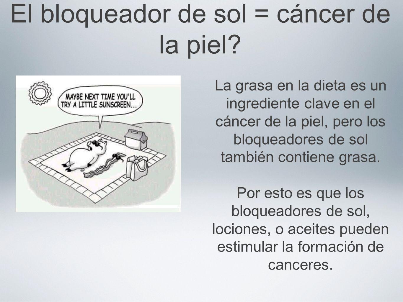 El bloqueador de sol = cáncer de la piel? La grasa en la dieta es un ingrediente clave en el cáncer de la piel, pero los bloqueadores de sol también c