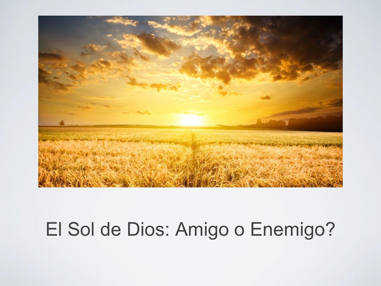 El Creador del sol Mas a vosotros los que teméis mi Nombre, nacerá el Sol de justicia, y en sus alas traerá salud… Malaquías 4:2