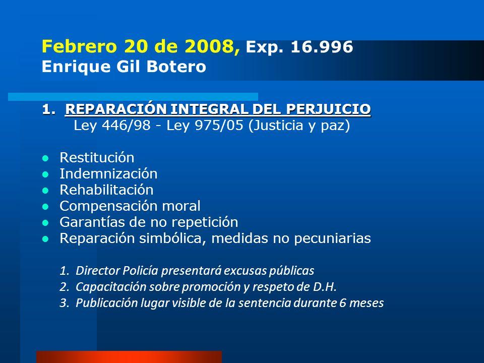 Febrero 20 de 2008, Exp. 16.996 Enrique Gil Botero 1. REPARACIÓN INTEGRAL DEL PERJUICIO Ley 446/98 - Ley 975/05 (Justicia y paz) Restitución Indemniza