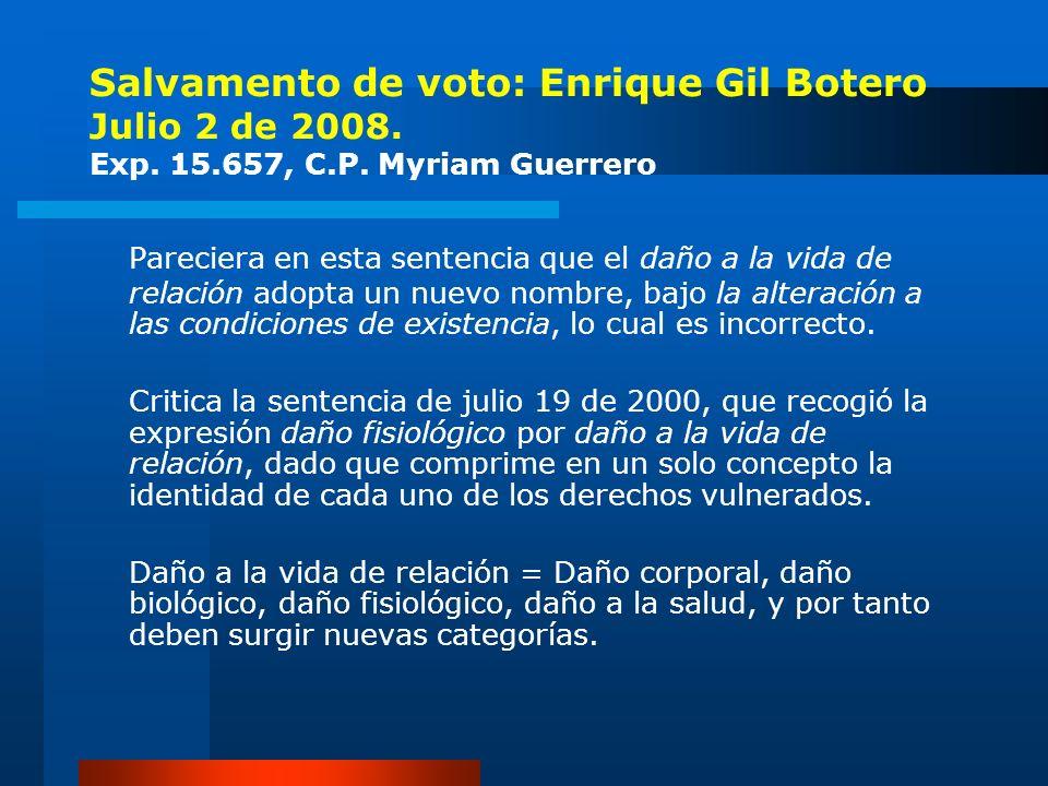 Salvamento de voto: Enrique Gil Botero Julio 2 de 2008. Exp. 15.657, C.P. Myriam Guerrero Pareciera en esta sentencia que el daño a la vida de relació