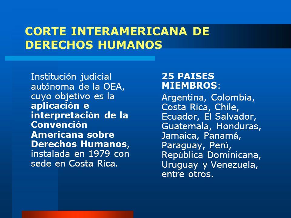 CORTE INTERAMERICANA DE DERECHOS HUMANOS Instituci ó n judicial aut ó noma de la OEA, cuyo objetivo es la aplicaci ó n e interpretaci ó n de la Conven