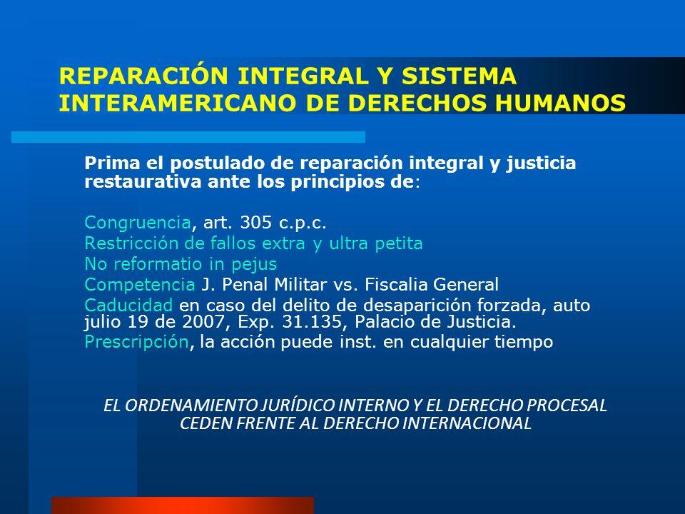 REPARACIÓN INTEGRAL Y SISTEMA INTERAMERICANO DE DERECHOS HUMANOS Prima el postulado de reparación integral y justicia restaurativa ante los principios