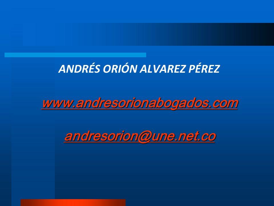 www.andresorionabogados.com andresorion@une.net.co www.andresorionabogados.com andresorion@une.net.co ANDRÉS ORIÓN ALVAREZ PÉREZ www.andresorionabogad