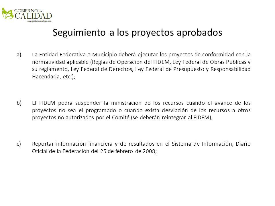 Seguimiento a los proyectos aprobados a)La Entidad Federativa o Municipio deberá ejecutar los proyectos de conformidad con la normatividad aplicable (