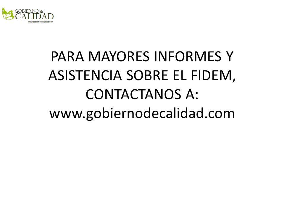 PARA MAYORES INFORMES Y ASISTENCIA SOBRE EL FIDEM, CONTACTANOS A: www.gobiernodecalidad.com