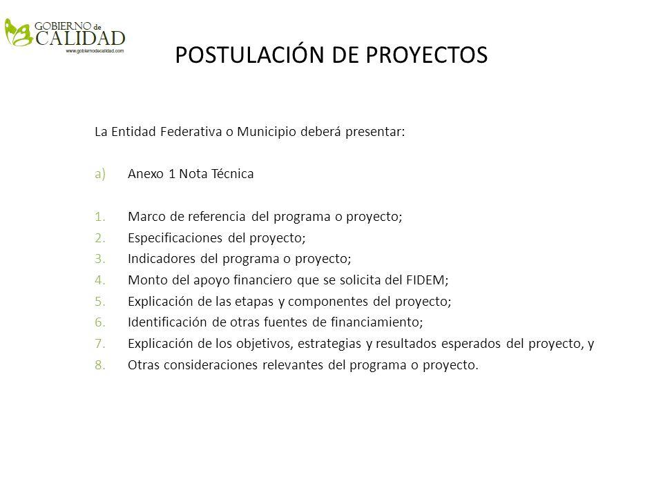 POSTULACIÓN DE PROYECTOS La Entidad Federativa o Municipio deberá presentar: a)Anexo 1 Nota Técnica 1.Marco de referencia del programa o proyecto; 2.E