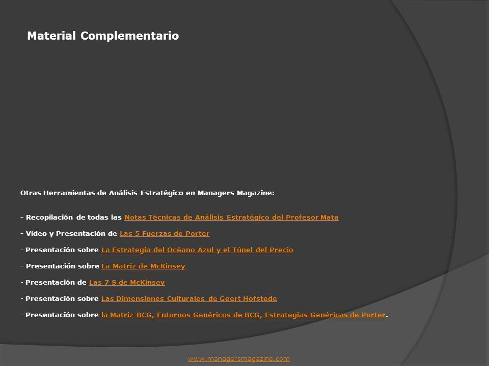 Material Complementario www.managersmagazine.com Otras Herramientas de Análisis Estratégico en Managers Magazine: - Recopilación de todas las Notas Té