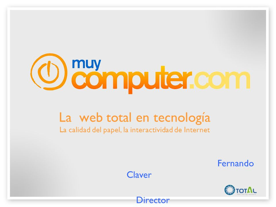 La web total en tecnología La calidad del papel, la interactividad de Internet Fernando Claver Director