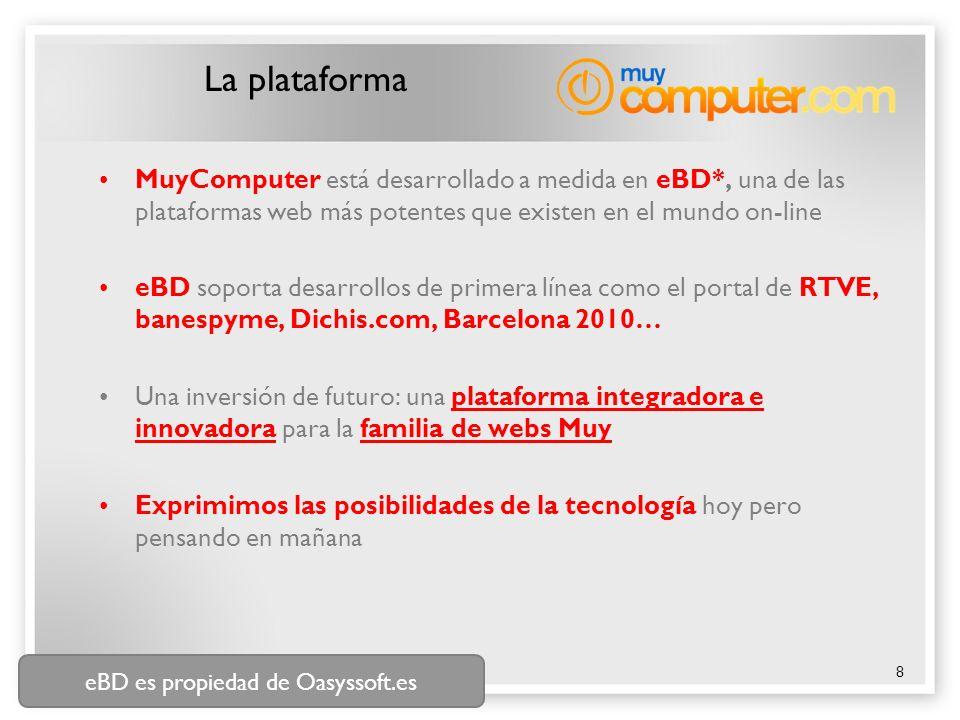 8 La plataforma MuyComputer está desarrollado a medida en eBD*, una de las plataformas web más potentes que existen en el mundo on-line eBD soporta de
