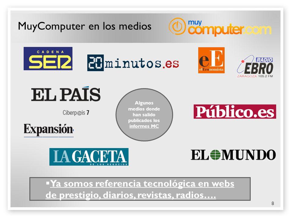 8 MuyComputer en los medios Ya somos referencia tecnológica en webs de prestigio, diarios, revistas, radios…. Algunos medios donde han salido publicad