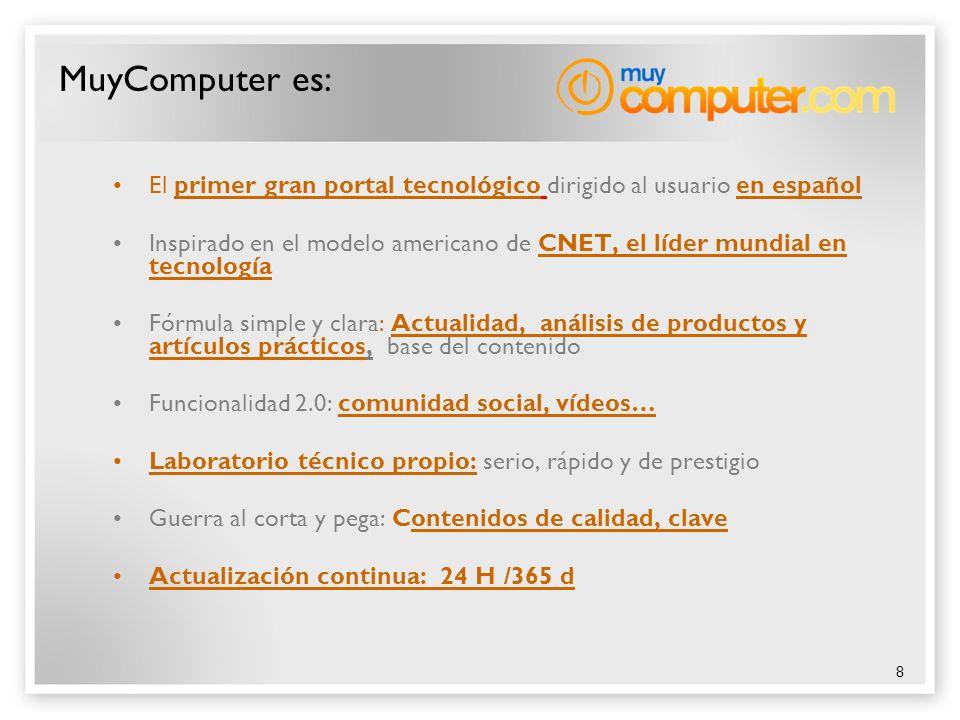 8 MuyComputer es: El primer gran portal tecnológico dirigido al usuario en español Inspirado en el modelo americano de CNET, el líder mundial en tecno