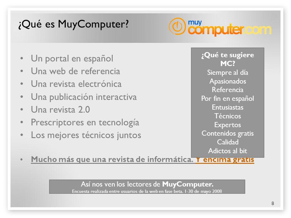 8 ¿Qué es MuyComputer? Un portal en español Una web de referencia Una revista electrónica Una publicación interactiva Una revista 2.0 Prescriptores en