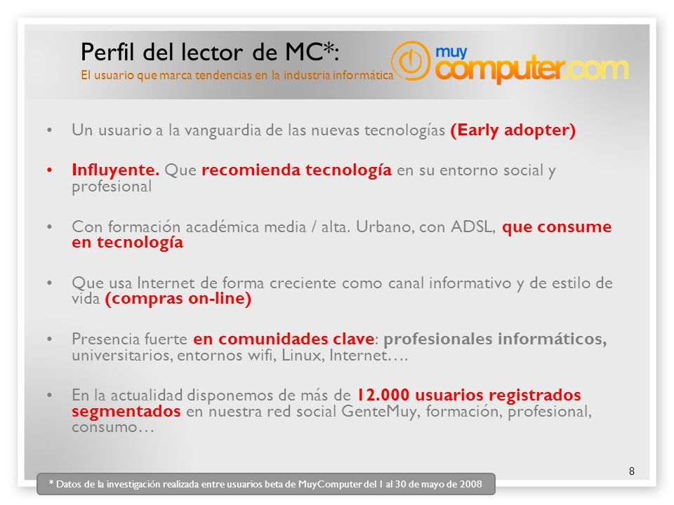 8 Perfil del lector de MC*: El usuario que marca tendencias en la industria informática Un usuario a la vanguardia de las nuevas tecnologías (Early ad