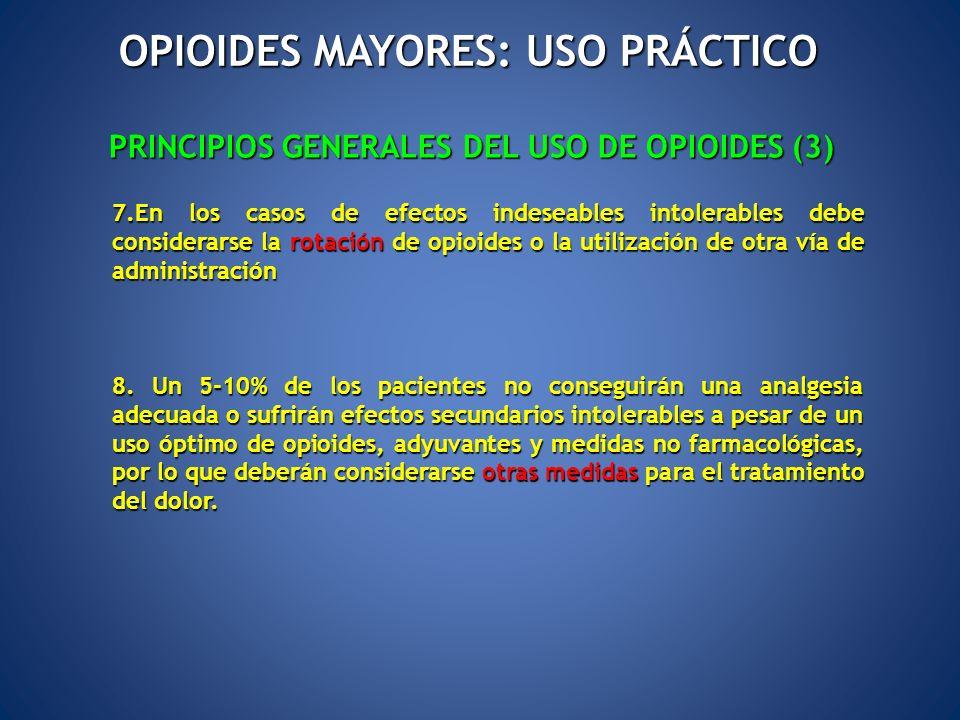 PRINCIPIOS GENERALES DEL USO DE OPIOIDES (3) 7.En los casos de efectos indeseables intolerables debe considerarse la rotación de opioides o la utiliza