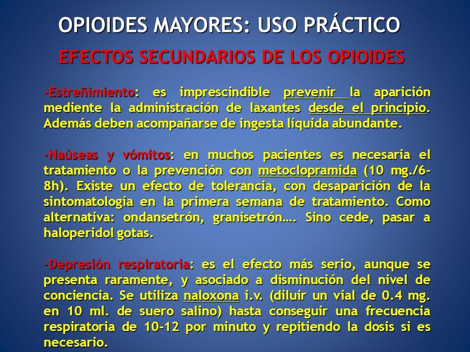 EFECTOS SECUNDARIOS DE LOS OPIOIDES -Estreñimiento: es imprescindible prevenir la aparición mediente la administración de laxantes desde el principio.