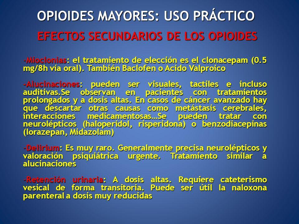 EFECTOS SECUNDARIOS DE LOS OPIOIDES -Mioclonias: el tratamiento de elección es el clonacepam (0.5 mg/8h vía oral). También Baclofen o Acido Valproico