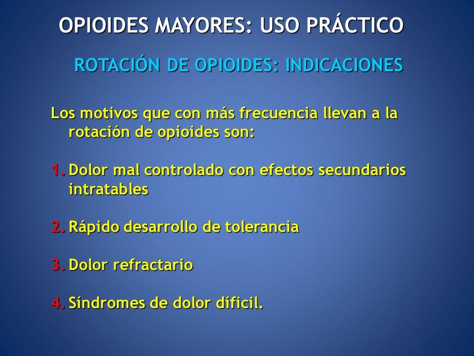ROTACIÓN DE OPIOIDES: INDICACIONES OPIOIDES MAYORES: USO PRÁCTICO Los motivos que con más frecuencia llevan a la rotación de opioides son: 1.Dolor mal