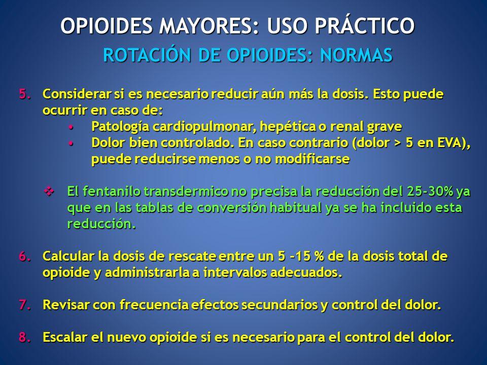 ROTACIÓN DE OPIOIDES: NORMAS OPIOIDES MAYORES: USO PRÁCTICO 5.Considerar si es necesario reducir aún más la dosis. Esto puede ocurrir en caso de: Pato