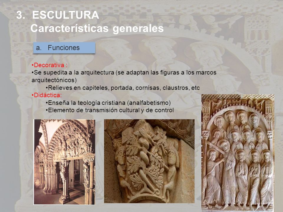 3.ESCULTURA Características generales a. Funciones Decorativa : Se supedita a la arquitectura (se adaptan las figuras a los marcos arquitectónicos) Re
