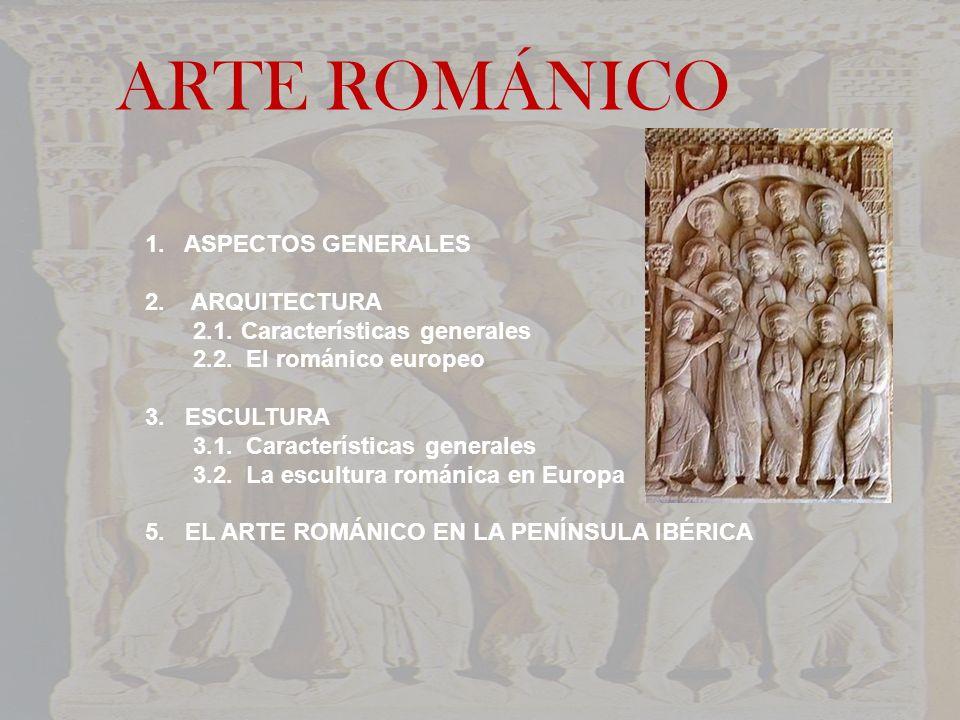 1. ASPECTOS GENERALES 2. ARQUITECTURA 2.1.Características generales 2.2. El románico europeo 3. ESCULTURA 3.1. Características generales 3.2. La escul