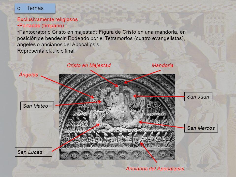 c. Temas Exclusivamente religiosos Portadas (tímpano) : Pantocrator o Cristo en majestad: Figura de Cristo en una mandorla, en posición de bendecir. R