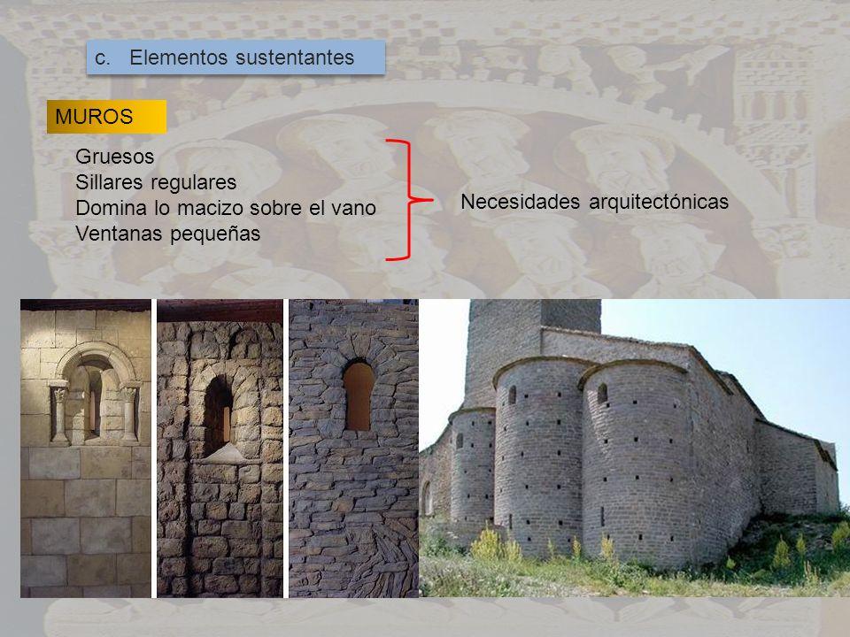 c. Elementos sustentantes MUROS Gruesos Sillares regulares Domina lo macizo sobre el vano Ventanas pequeñas Necesidades arquitectónicas