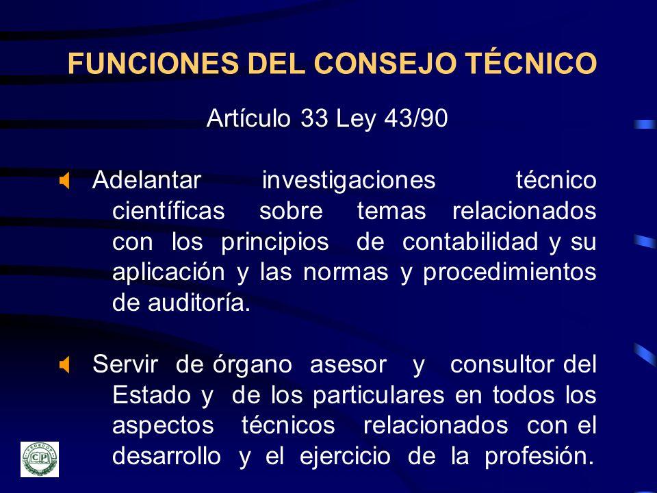 FUNCIONES DEL CONSEJO TÉCNICO Artículo 33 Ley 43/90 Adelantar investigaciones técnico científicas sobre temas relacionados con los principios de conta