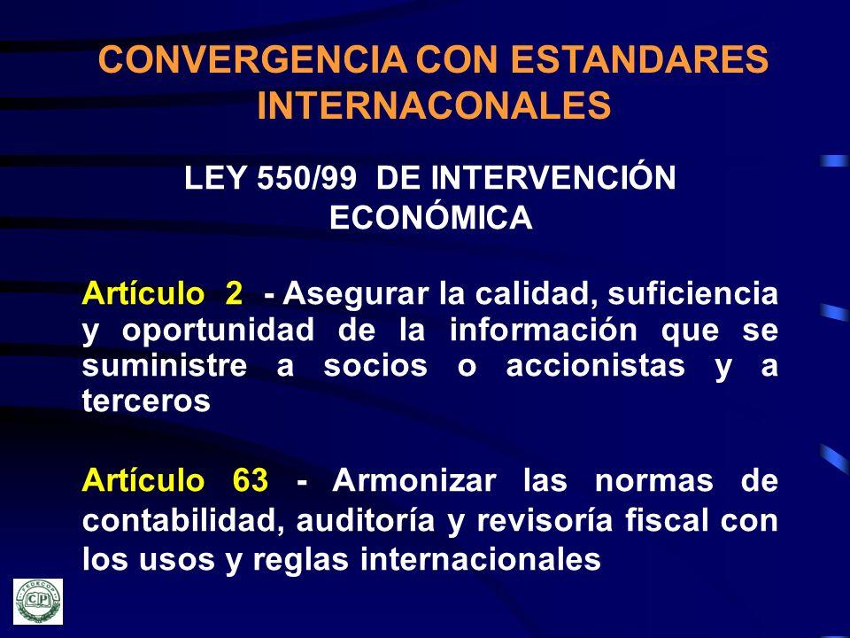 CONVERGENCIA CON ESTANDARES INTERNACONALES LEY 550/99 DE INTERVENCIÓN ECONÓMICA Artículo 2 - Asegurar la calidad, suficiencia y oportunidad de la info