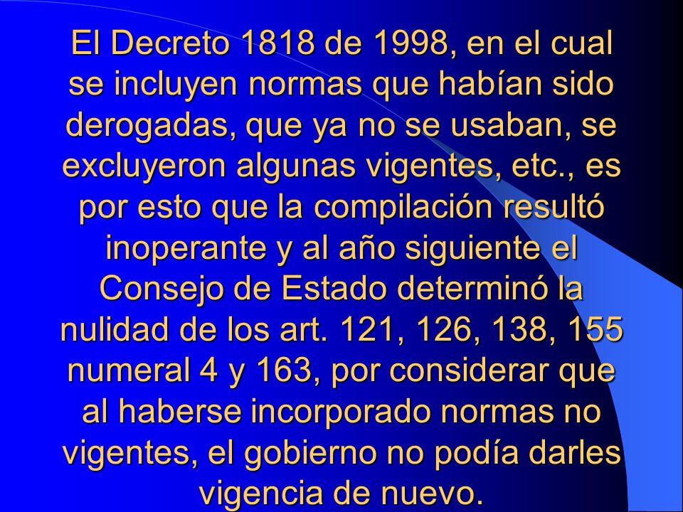 El Decreto 1818 de 1998, en el cual se incluyen normas que habían sido derogadas, que ya no se usaban, se excluyeron algunas vigentes, etc., es por es