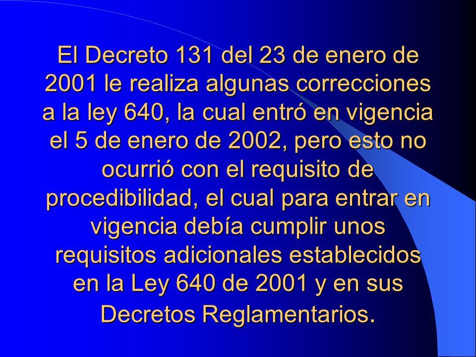 El Decreto 131 del 23 de enero de 2001 le realiza algunas correcciones a la ley 640, la cual entró en vigencia el 5 de enero de 2002, pero esto no ocu