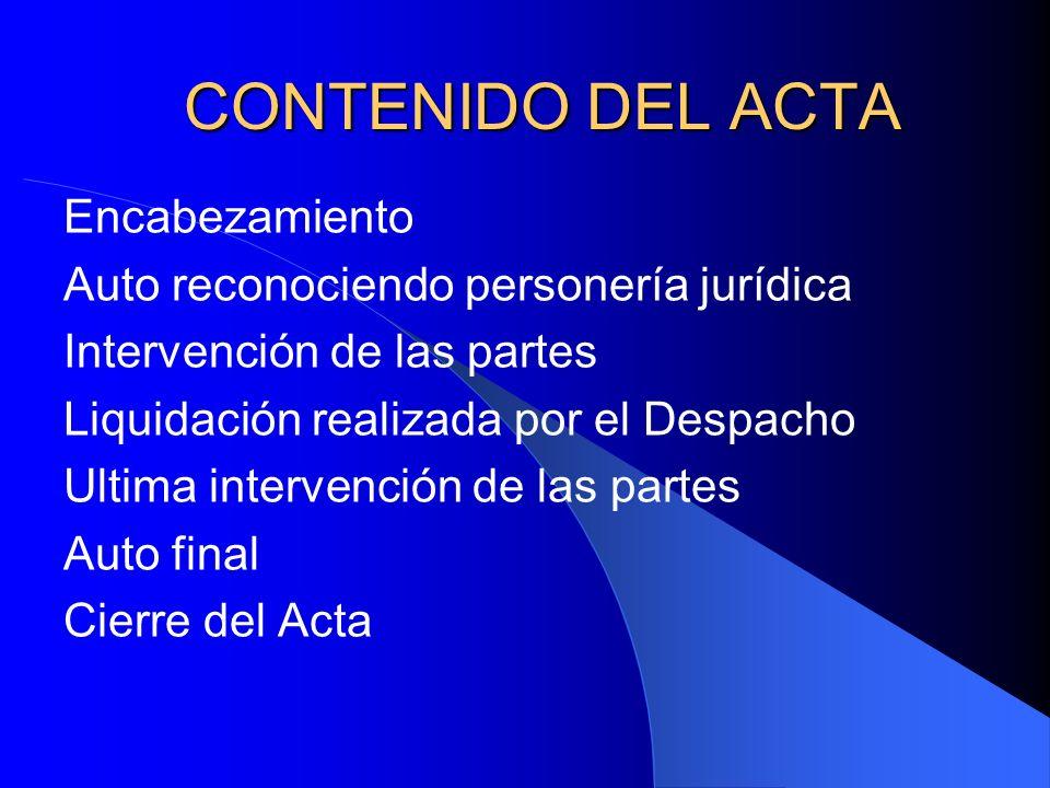 CONTENIDO DEL ACTA Encabezamiento Auto reconociendo personería jurídica Intervención de las partes Liquidación realizada por el Despacho Ultima interv
