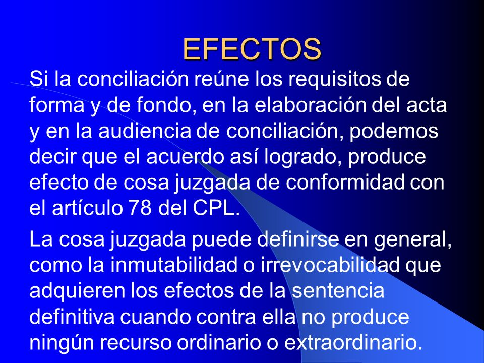 EFECTOS Si la conciliación reúne los requisitos de forma y de fondo, en la elaboración del acta y en la audiencia de conciliación, podemos decir que e