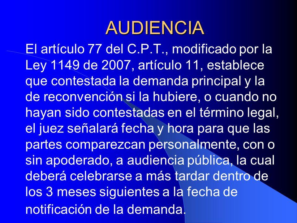 AUDIENCIA El artículo 77 del C.P.T., modificado por la Ley 1149 de 2007, artículo 11, establece que contestada la demanda principal y la de reconvenci