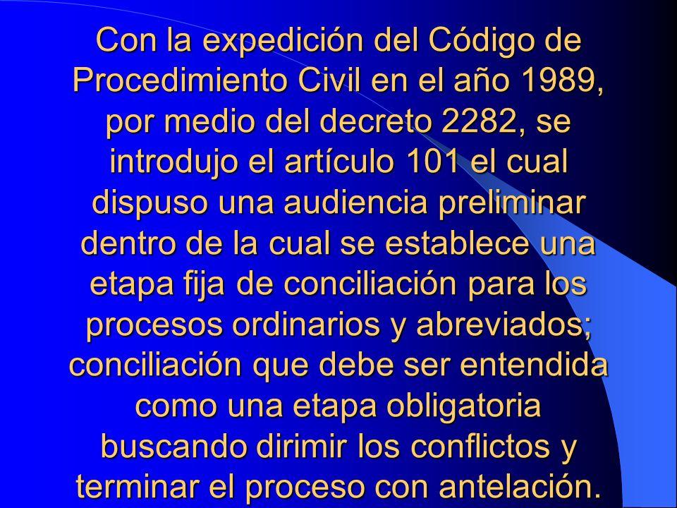 Con la expedición del Código de Procedimiento Civil en el año 1989, por medio del decreto 2282, se introdujo el artículo 101 el cual dispuso una audie