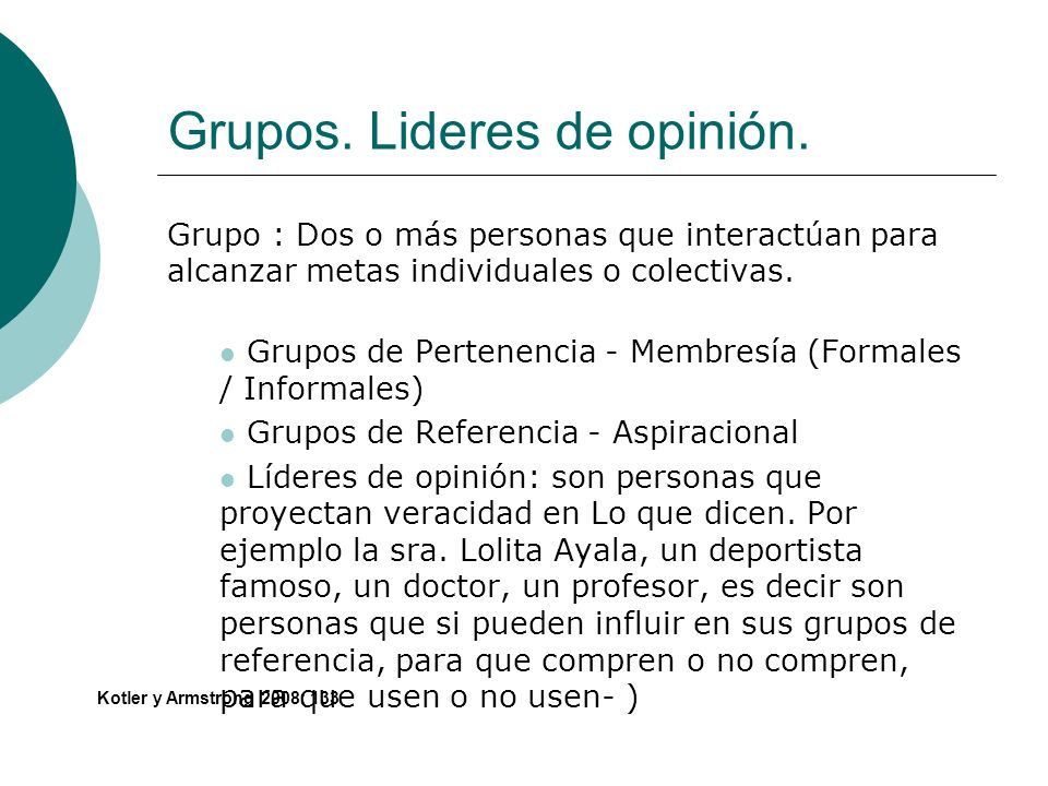 Grupos. Lideres de opinión. Grupo : Dos o más personas que interactúan para alcanzar metas individuales o colectivas. Grupos de Pertenencia - Membresí
