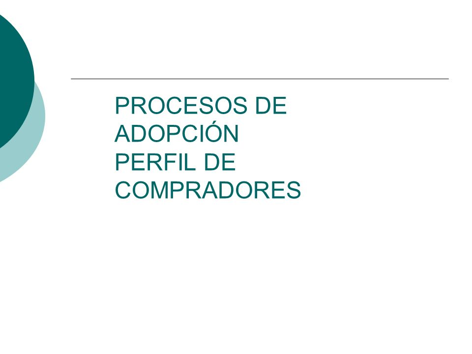 Procesos de adopción Se refiere al nombre que se le da, al grupo de consumidores que van adoptando es decir que van iniciando a comprar un cierto tipo de productos.
