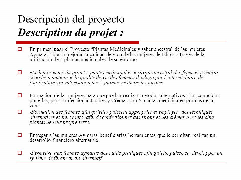Descripción del proyecto Description du projet : En primer lugar el Proyecto Plantas Medicinales y saber ancestral de las mujeres Aymaras busca mejora
