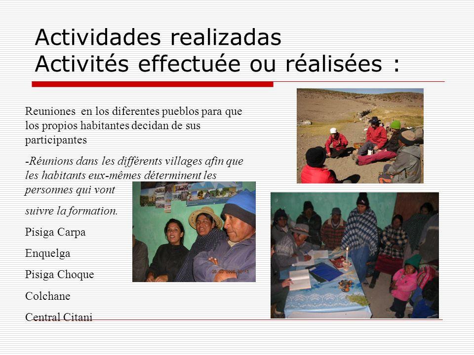 Actividades realizadas Activités effectuée ou réalisées : Reuniones en los diferentes pueblos para que los propios habitantes decidan de sus participa