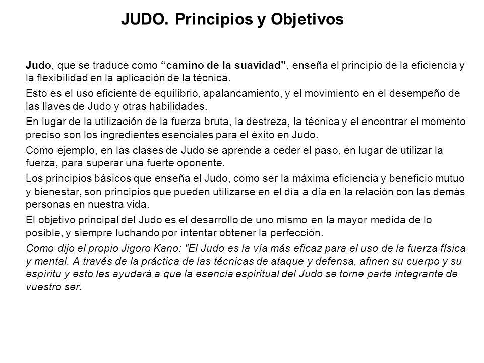 JUDO. Principios y Objetivos Judo, que se traduce como camino de la suavidad, enseña el principio de la eficiencia y la flexibilidad en la aplicación