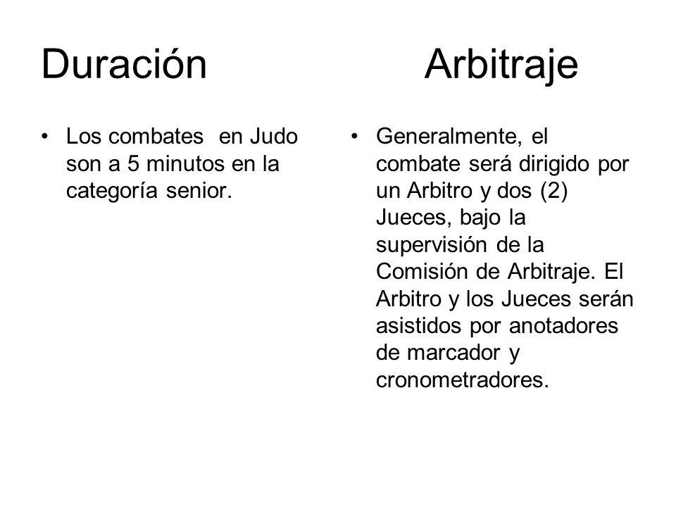 Duración Arbitraje Los combates en Judo son a 5 minutos en la categoría senior. Generalmente, el combate será dirigido por un Arbitro y dos (2) Jueces